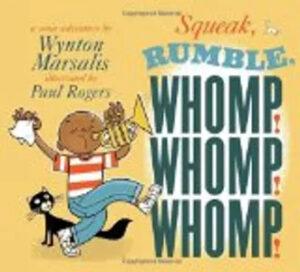 Kids books - Squeak, Rumble, Whomp! Whomp! Whomp!
